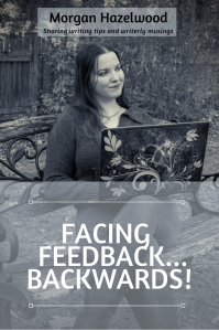 Morgan, sitting on a bench outside, typing.  Text: Morgan Hazelwood: Sharing writing tips and writerly musings  Title: Facing Feedback... Backwards!